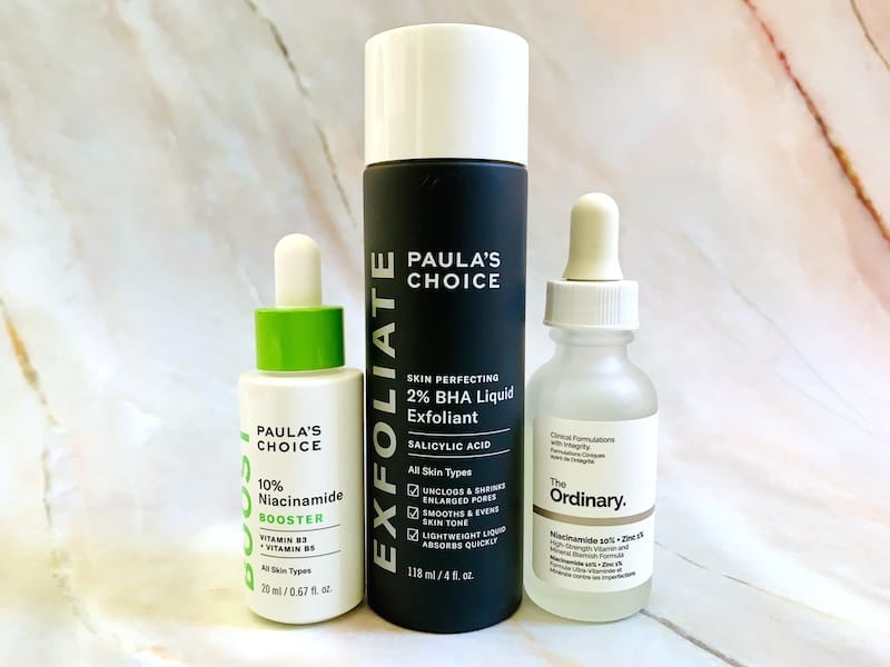 Salicylic Acid with Niacinamide: Paula's Choice 10% Niacinamide Booster, Paula's Choice 2% BHA Liquid Exfoliant and The Ordinary Niaicinamide 10% + Zinc 1%
